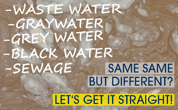 Wastewater treatment terms: Wastewater, sewage, blackwater, greywater, graywater. Which term means what?