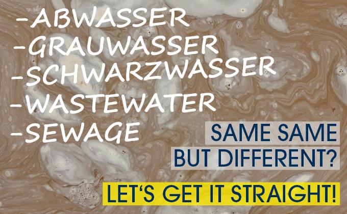 Begriffe der Abwasserbehandlung auf Schiffen: Abwasser, Schwarzwasser und Grauwasser. Welcher Begriff meint was?